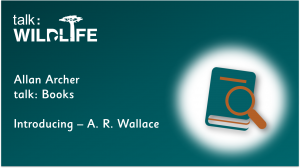 Link to Introducing A. R. Wallace talk: Wildlife Books review on video